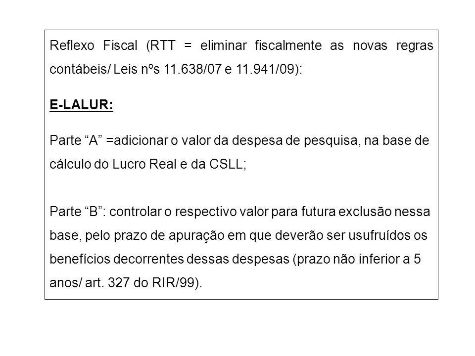 Reflexo Fiscal (RTT = eliminar fiscalmente as novas regras contábeis/ Leis nºs 11.638/07 e 11.941/09):