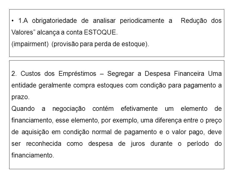 • 1.A obrigatoriedade de analisar periodicamente a Redução dos Valores alcança a conta ESTOQUE.