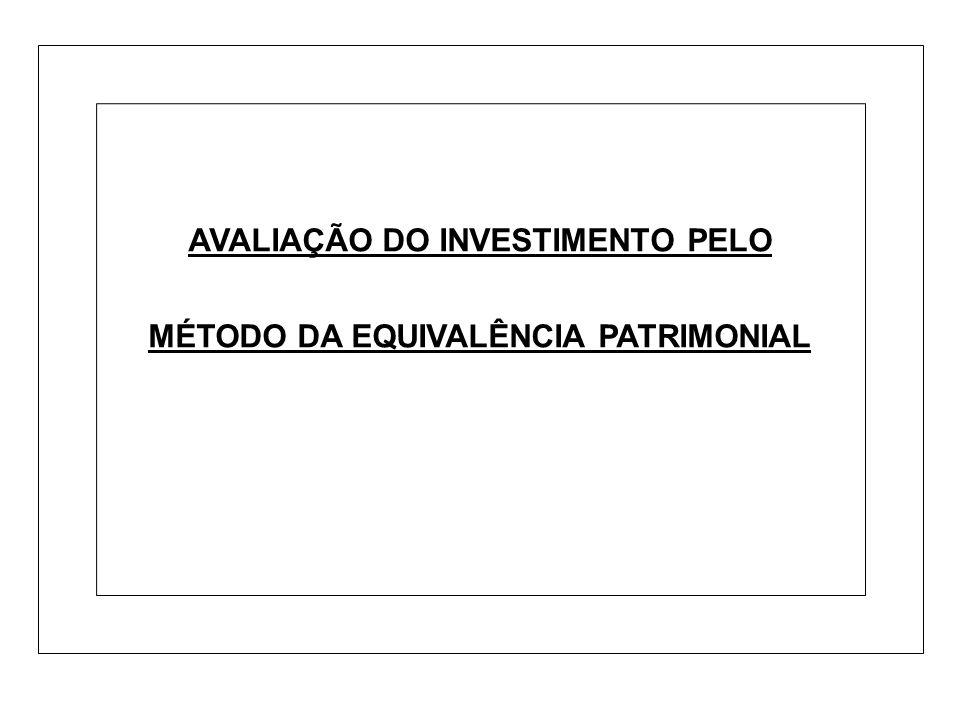 AVALIAÇÃO DO INVESTIMENTO PELO MÉTODO DA EQUIVALÊNCIA PATRIMONIAL
