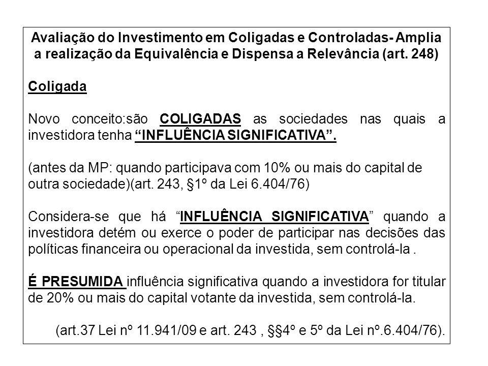 Avaliação do Investimento em Coligadas e Controladas- Amplia a realização da Equivalência e Dispensa a Relevância (art. 248)