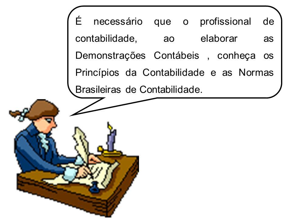 É necessário que o profissional de contabilidade, ao elaborar as Demonstrações Contábeis , conheça os Princípios da Contabilidade e as Normas Brasileiras de Contabilidade.