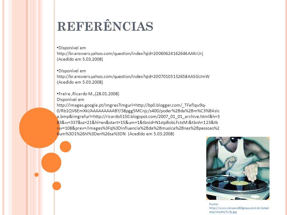 REFERÊNCIAS Disponível em http://br.answers.yahoo.com/question/index qid=20060624162646AAKrUrj (Acedido em 5.03.2008)
