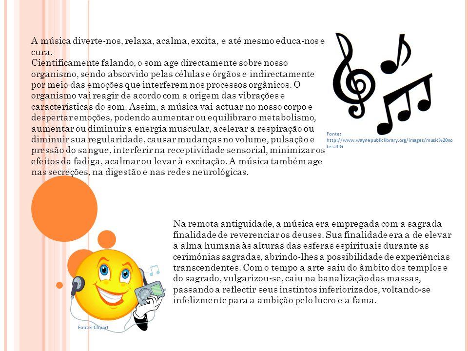 A música diverte-nos, relaxa, acalma, excita, e até mesmo educa-nos e cura.
