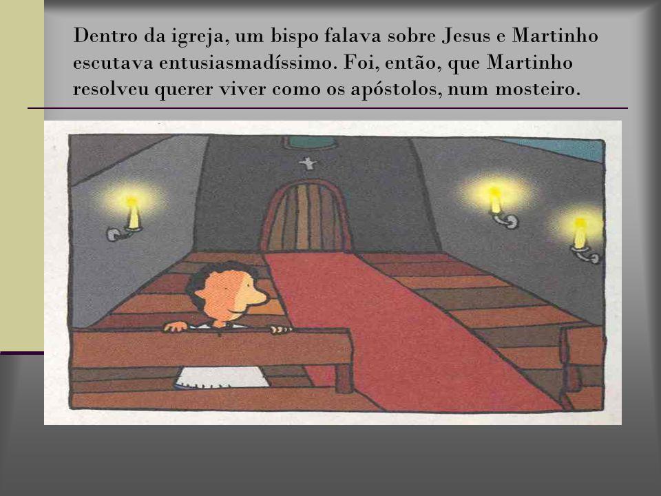Dentro da igreja, um bispo falava sobre Jesus e Martinho escutava entusiasmadíssimo.