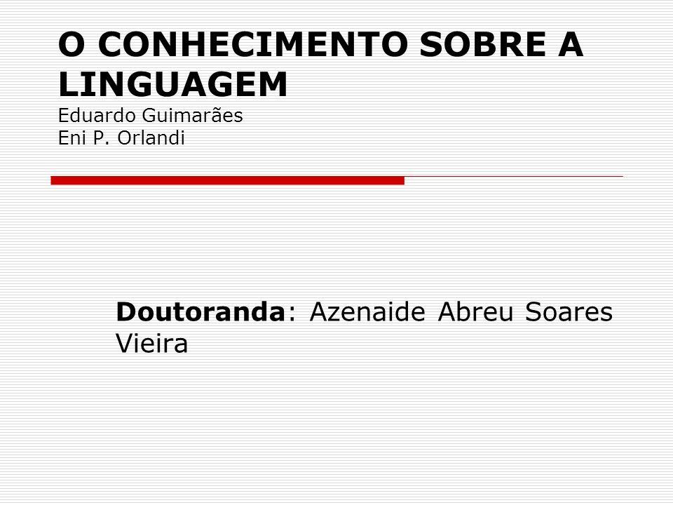 O CONHECIMENTO SOBRE A LINGUAGEM Eduardo Guimarães Eni P. Orlandi