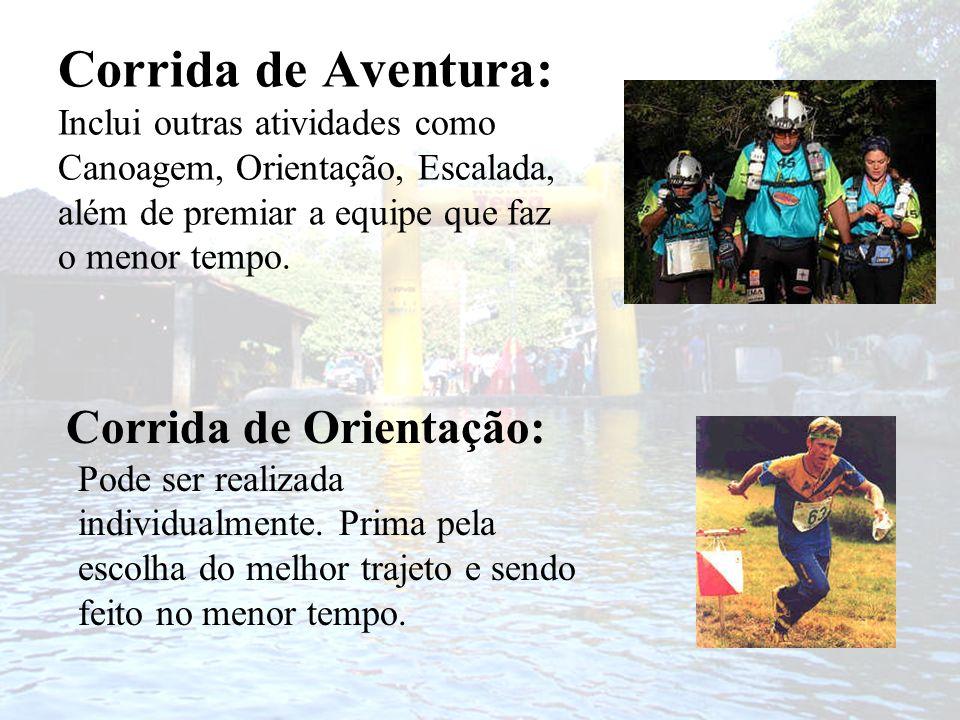 Corrida de Aventura: Inclui outras atividades como Canoagem, Orientação, Escalada, além de premiar a equipe que faz o menor tempo.