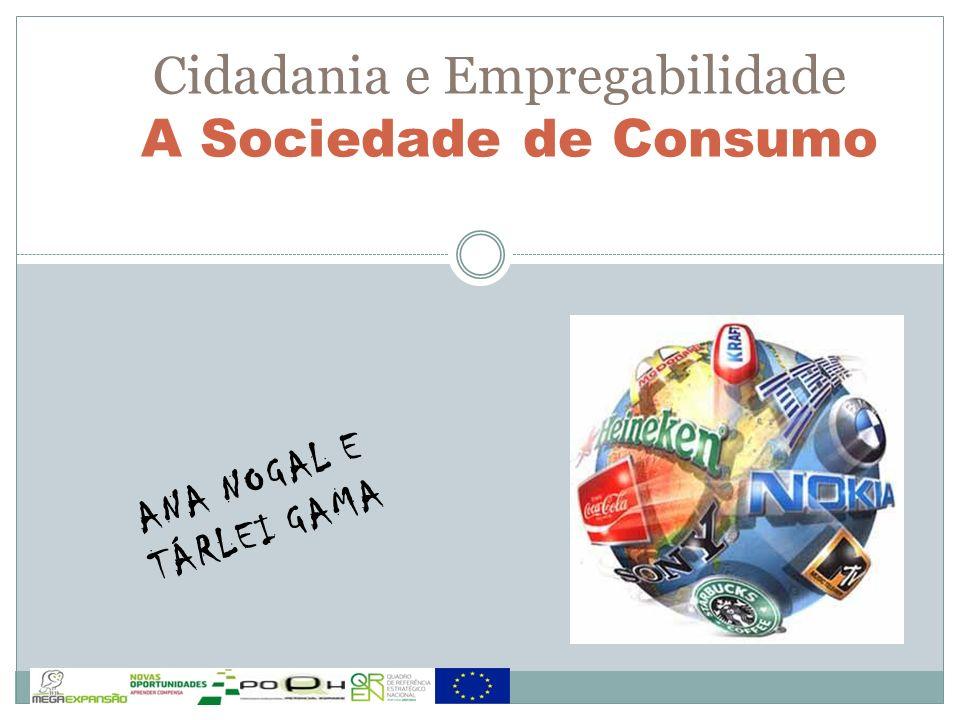 Cidadania e Empregabilidade A Sociedade de Consumo