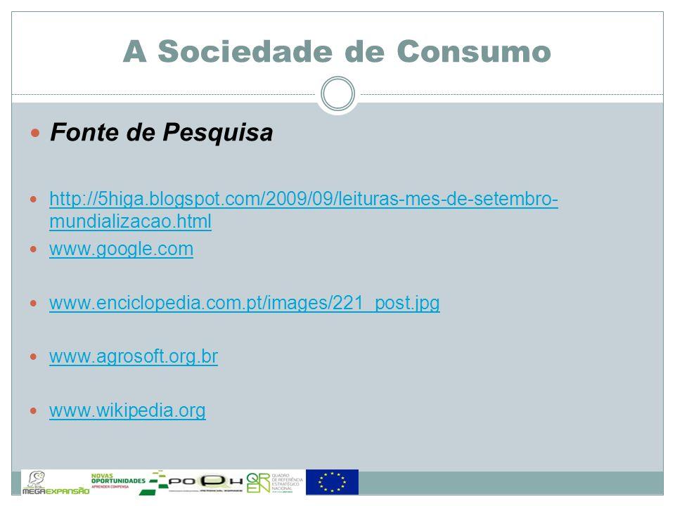 A Sociedade de Consumo Fonte de Pesquisa