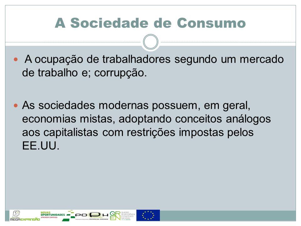 A Sociedade de Consumo A ocupação de trabalhadores segundo um mercado de trabalho e; corrupção.