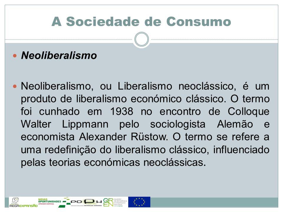 A Sociedade de Consumo Neoliberalismo