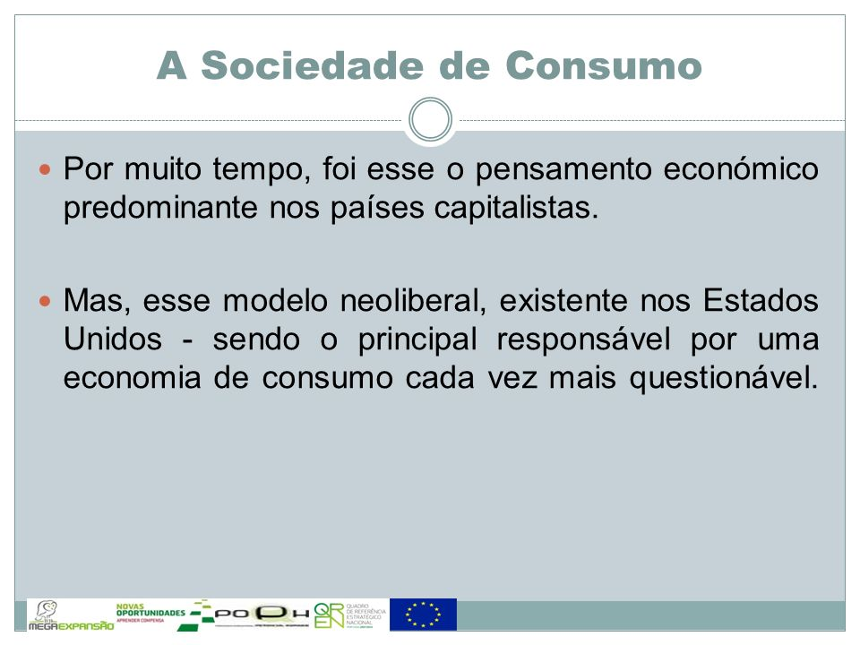A Sociedade de Consumo Por muito tempo, foi esse o pensamento económico predominante nos países capitalistas.