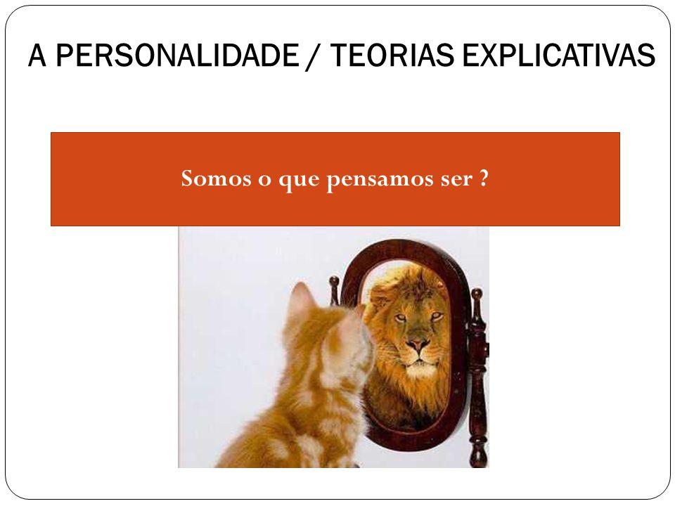A PERSONALIDADE / TEORIAS EXPLICATIVAS