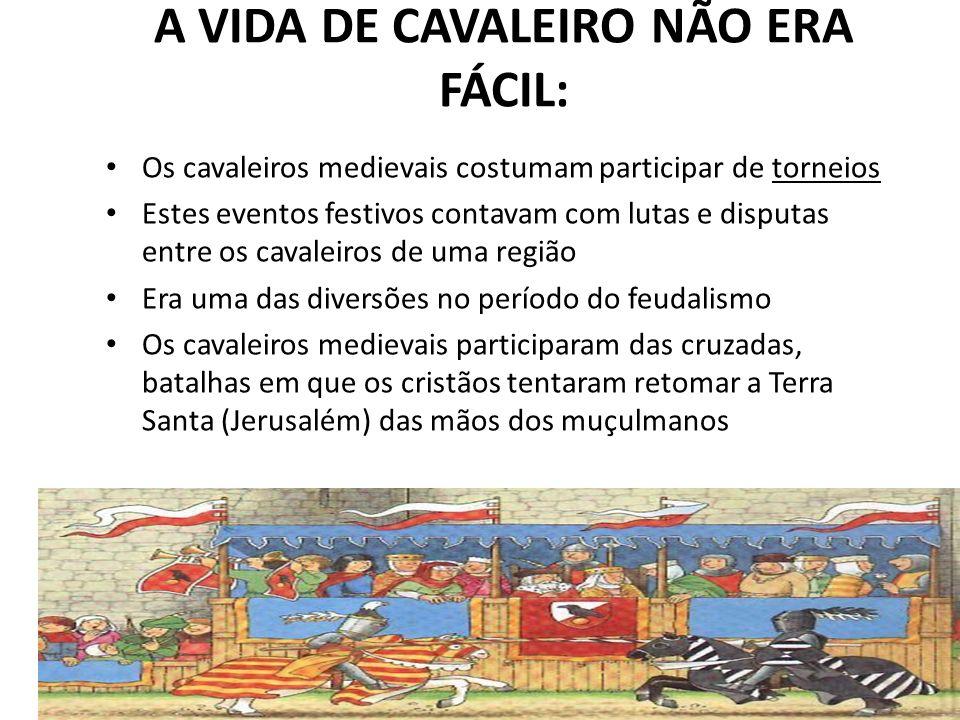 A VIDA DE CAVALEIRO NÃO ERA FÁCIL:
