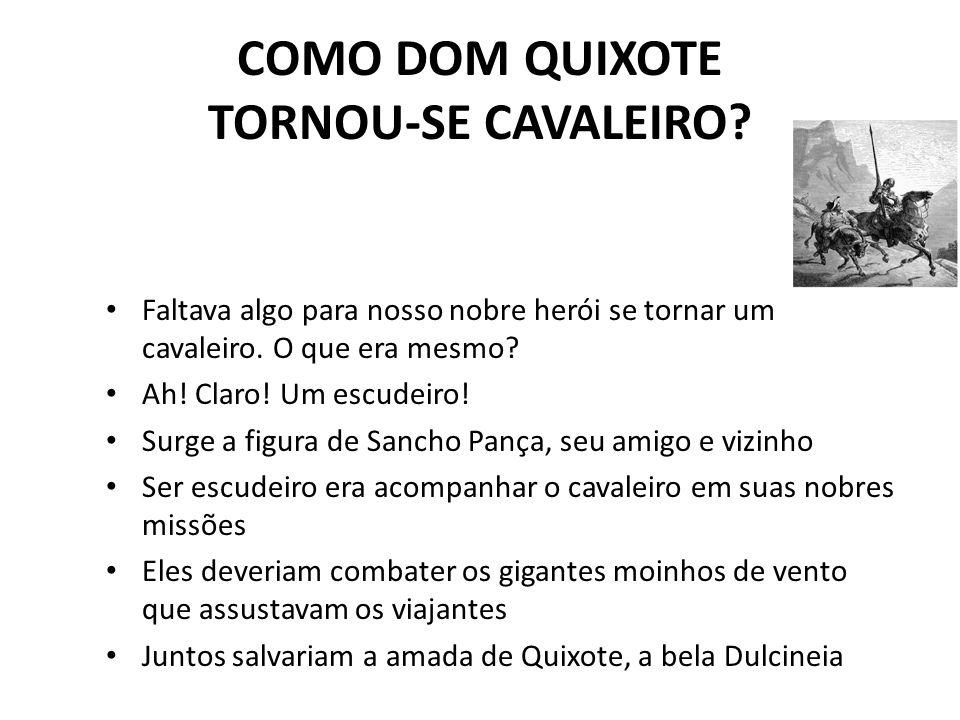 COMO DOM QUIXOTE TORNOU-SE CAVALEIRO