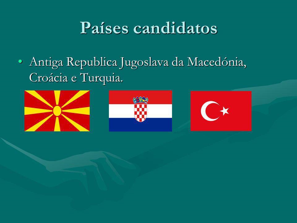Países candidatos Antiga Republica Jugoslava da Macedónia, Croácia e Turquia.