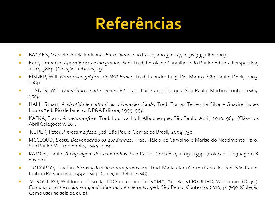 Referências BACKES, Marcelo. A teia kafkiana. Entre livros. São Paulo, ano 3, n. 27, p. 36-39, julho 2007.
