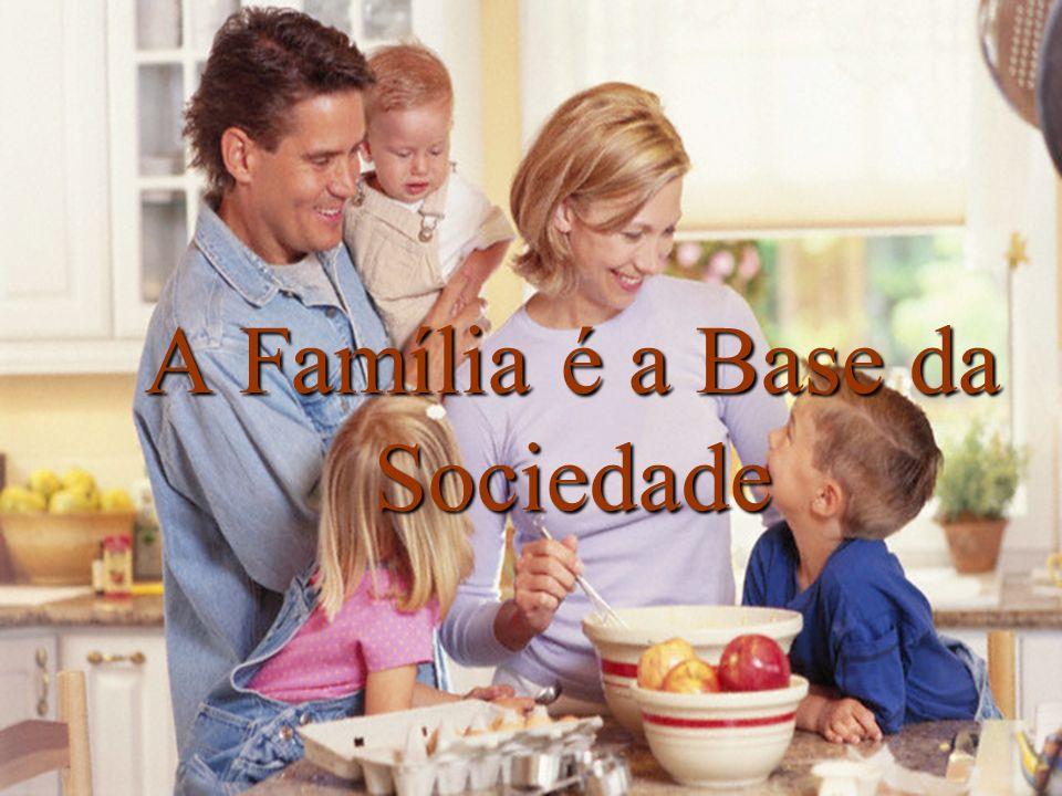 A Família é a Base da Sociedade