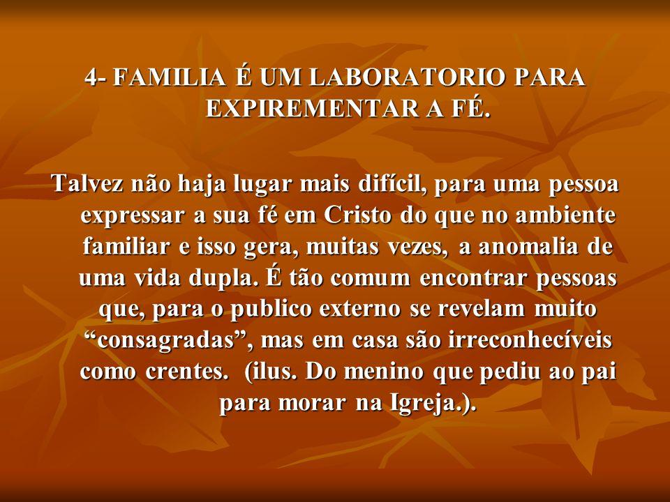 4- FAMILIA É UM LABORATORIO PARA EXPIREMENTAR A FÉ.