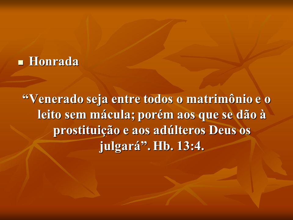 Honrada Venerado seja entre todos o matrimônio e o leito sem mácula; porém aos que se dão à prostituição e aos adúlteros Deus os julgará .