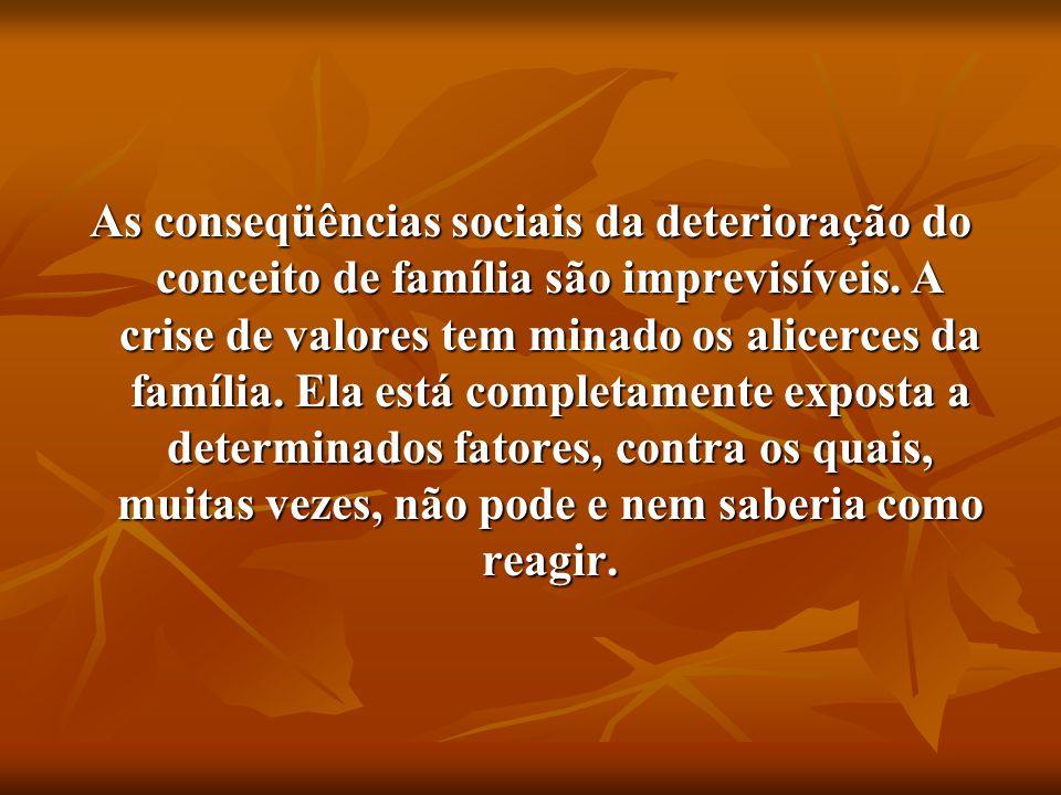As conseqüências sociais da deterioração do conceito de família são imprevisíveis.
