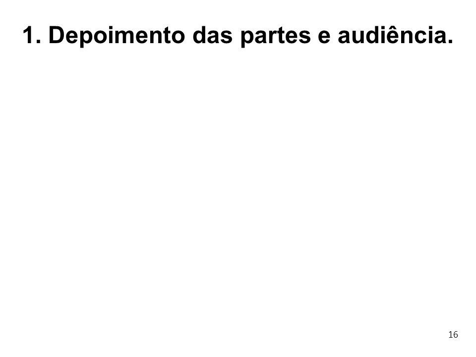1. Depoimento das partes e audiência.