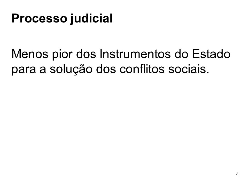 Processo judicial Menos pior dos Instrumentos do Estado para a solução dos conflitos sociais. 4