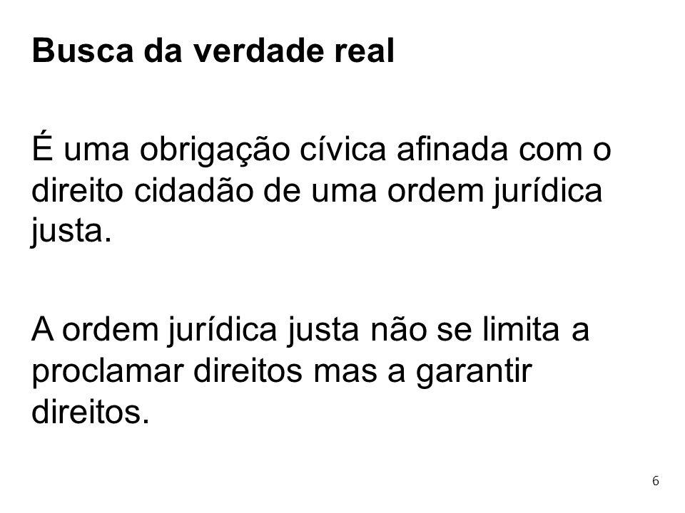 Busca da verdade realÉ uma obrigação cívica afinada com o direito cidadão de uma ordem jurídica justa.