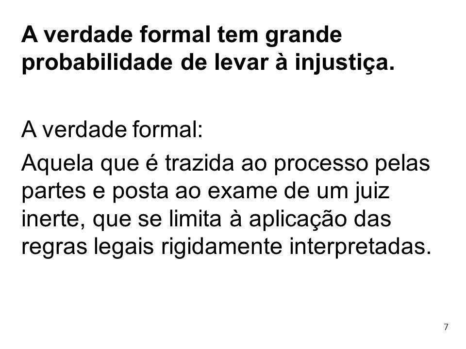 A verdade formal tem grande probabilidade de levar à injustiça.