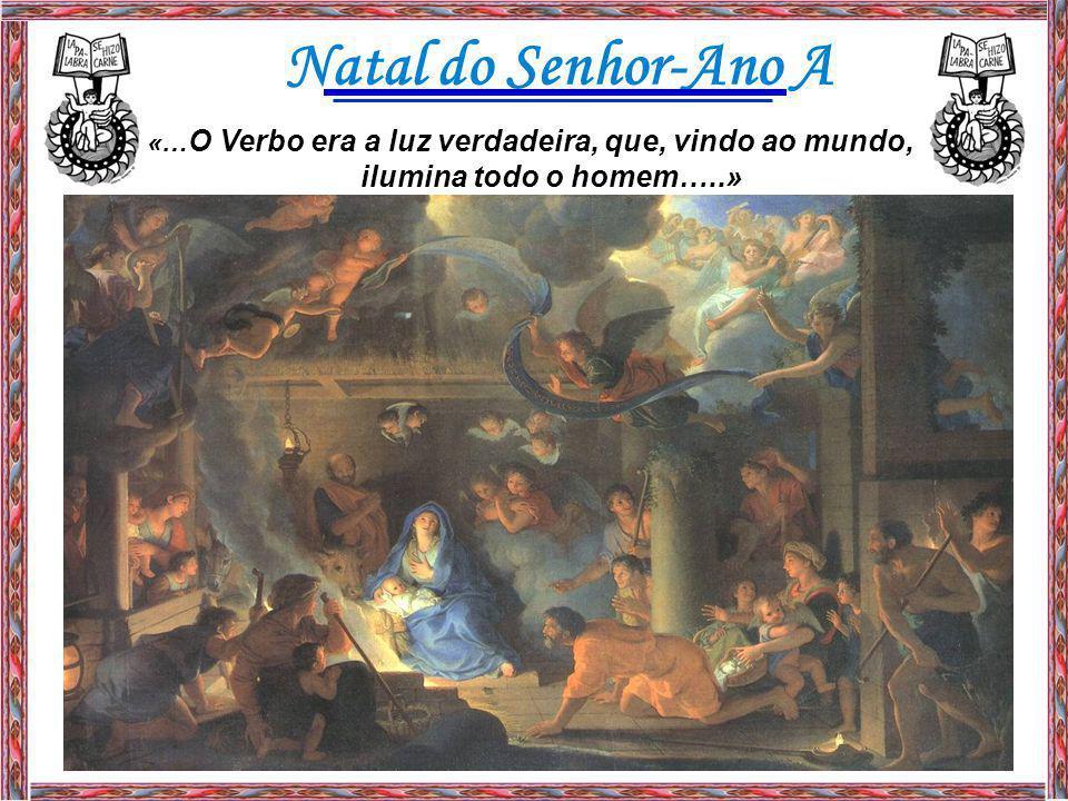 «…O Verbo era a luz verdadeira, que, vindo ao mundo,