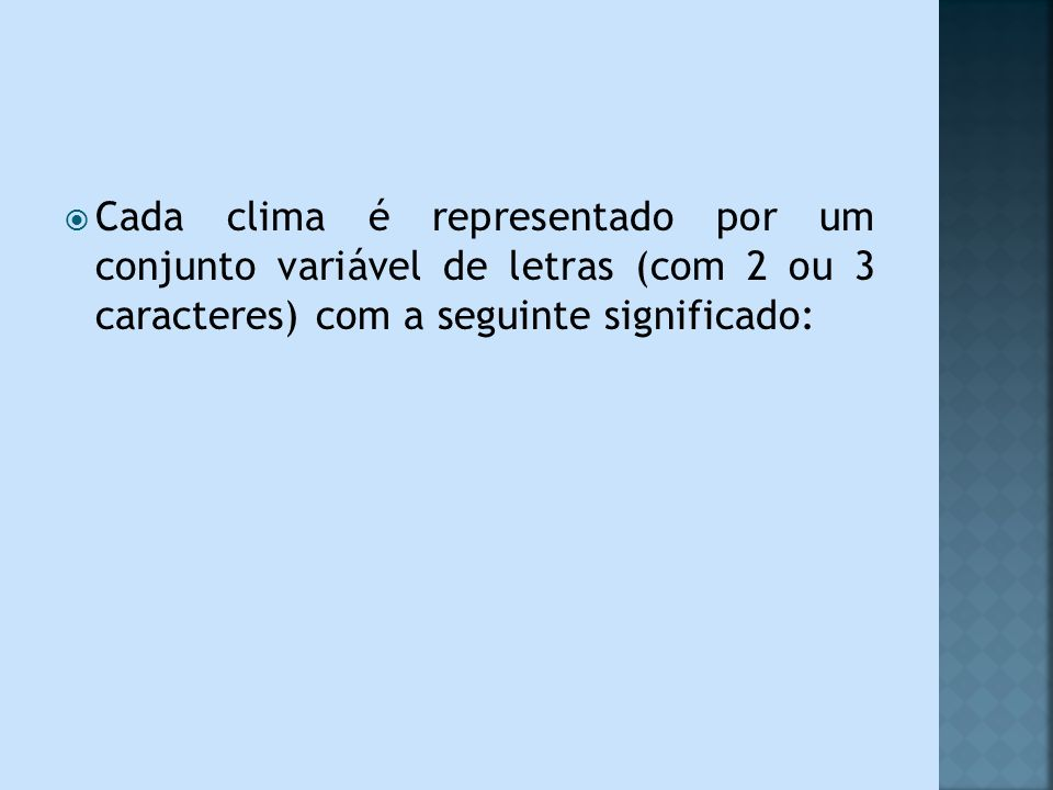 Cada clima é representado por um conjunto variável de letras (com 2 ou 3 caracteres) com a seguinte significado: