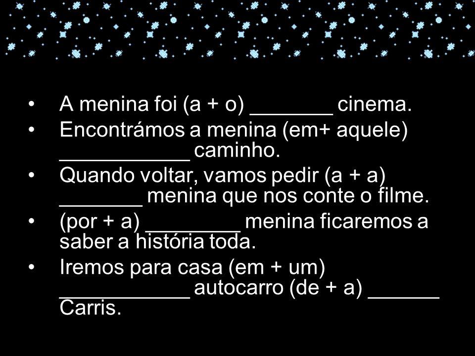A menina foi (a + o) _______ cinema.