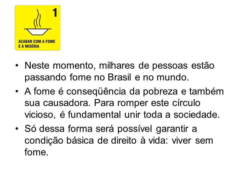 Neste momento, milhares de pessoas estão passando fome no Brasil e no mundo.