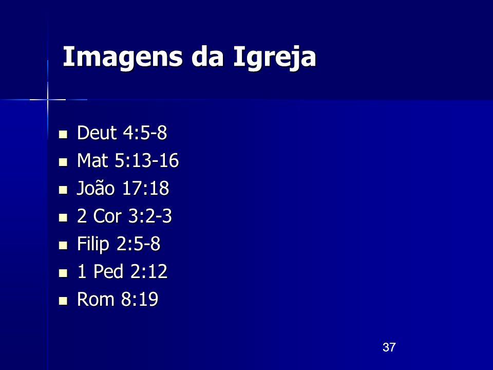 Imagens da Igreja Deut 4:5-8 Mat 5:13-16 João 17:18 2 Cor 3:2-3