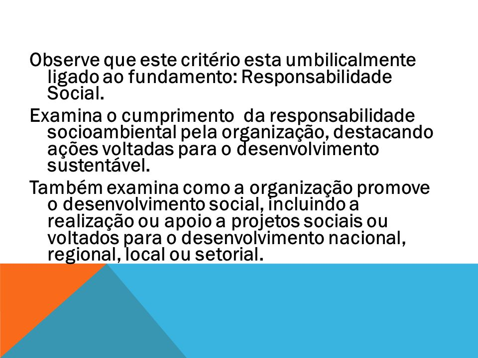 Observe que este critério esta umbilicalmente ligado ao fundamento: Responsabilidade Social.