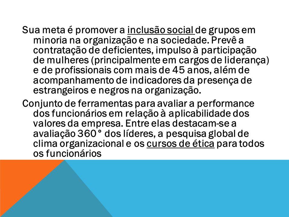 Sua meta é promover a inclusão social de grupos em minoria na organização e na sociedade.