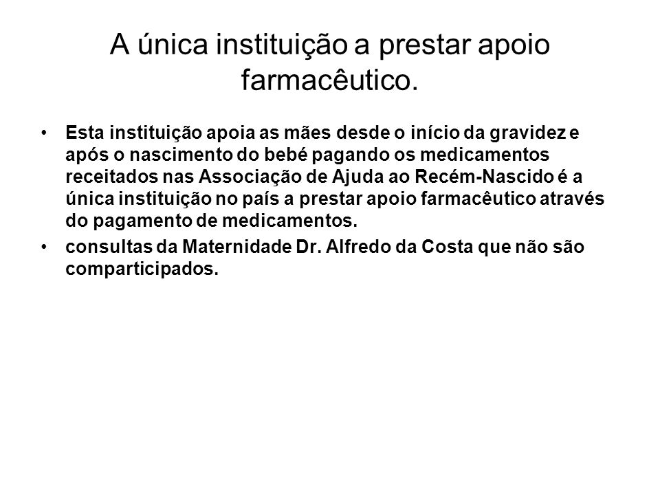 A única instituição a prestar apoio farmacêutico.