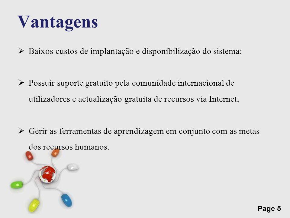 Vantagens Baixos custos de implantação e disponibilização do sistema;