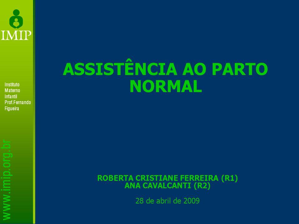 ASSISTÊNCIA AO PARTO NORMAL ROBERTA CRISTIANE FERREIRA (R1)