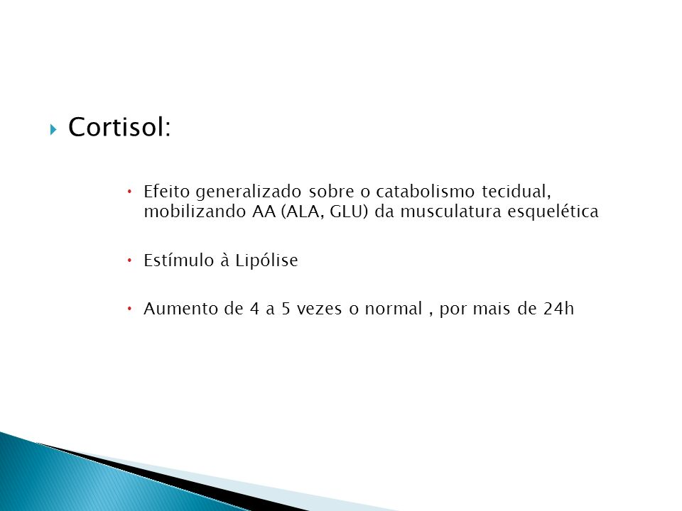 Cortisol: Efeito generalizado sobre o catabolismo tecidual, mobilizando AA (ALA, GLU) da musculatura esquelética.