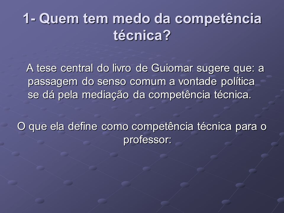 1- Quem tem medo da competência técnica