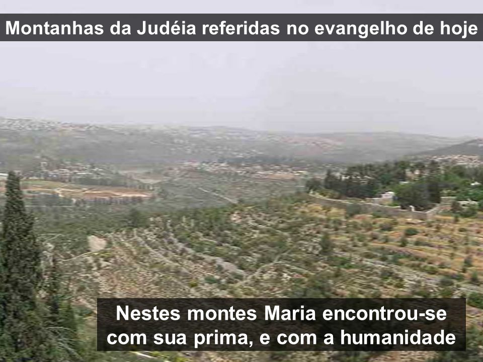 Nestes montes Maria encontrou-se com sua prima, e com a humanidade