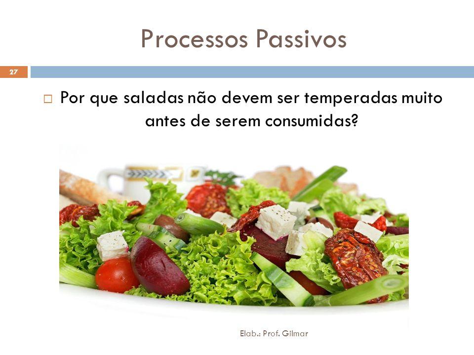 Processos Passivos Por que saladas não devem ser temperadas muito antes de serem consumidas.