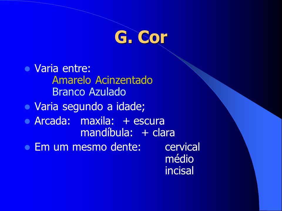 G. Cor Varia entre: Amarelo Acinzentado Branco Azulado