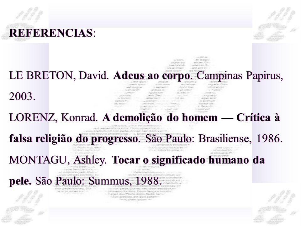 REFERENCIAS:LE BRETON, David. Adeus ao corpo. Campinas Papirus, 2003.