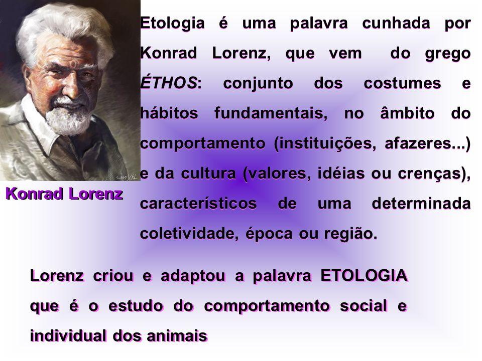 Etologia é uma palavra cunhada por Konrad Lorenz, que vem do grego ÉTHOS: conjunto dos costumes e hábitos fundamentais, no âmbito do comportamento (instituições, afazeres...) e da cultura (valores, idéias ou crenças), característicos de uma determinada coletividade, época ou região.