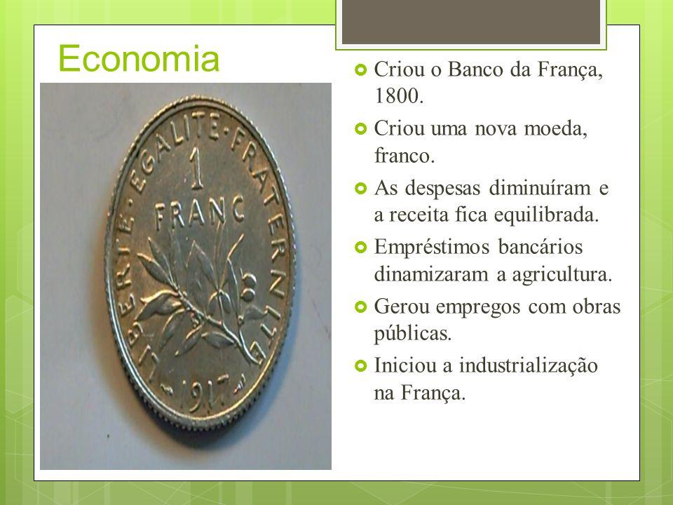 Economia Criou o Banco da França, 1800. Criou uma nova moeda, franco.