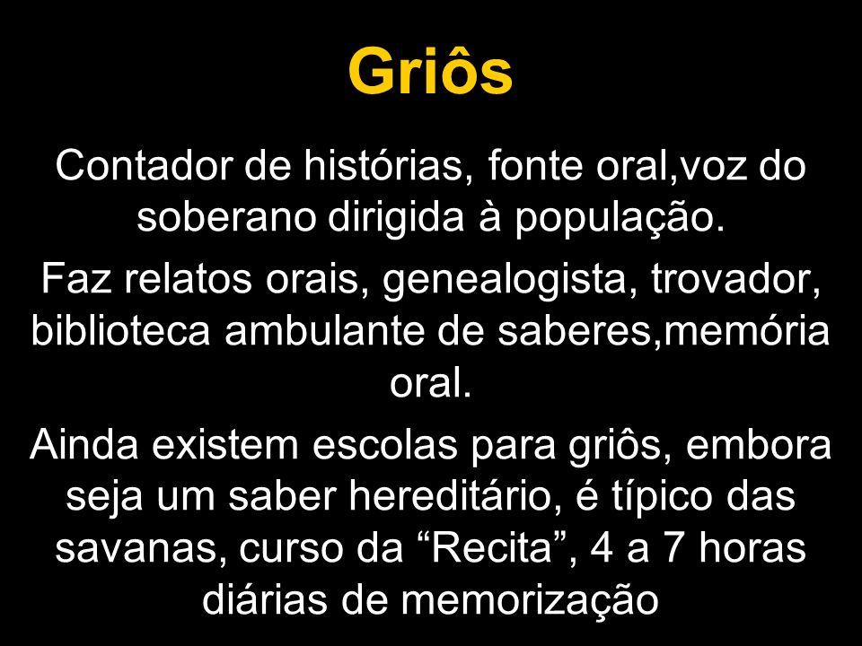 Griôs Contador de histórias, fonte oral,voz do soberano dirigida à população.