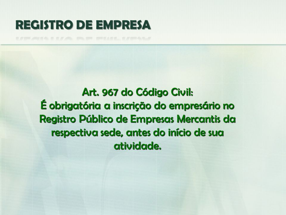 REGISTRO DE EMPRESA Art. 967 do Código Civil: