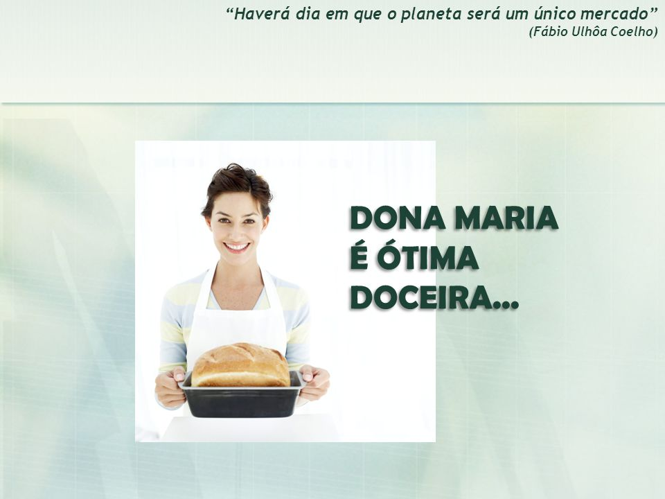 DONA MARIA É ÓTIMA DOCEIRA...