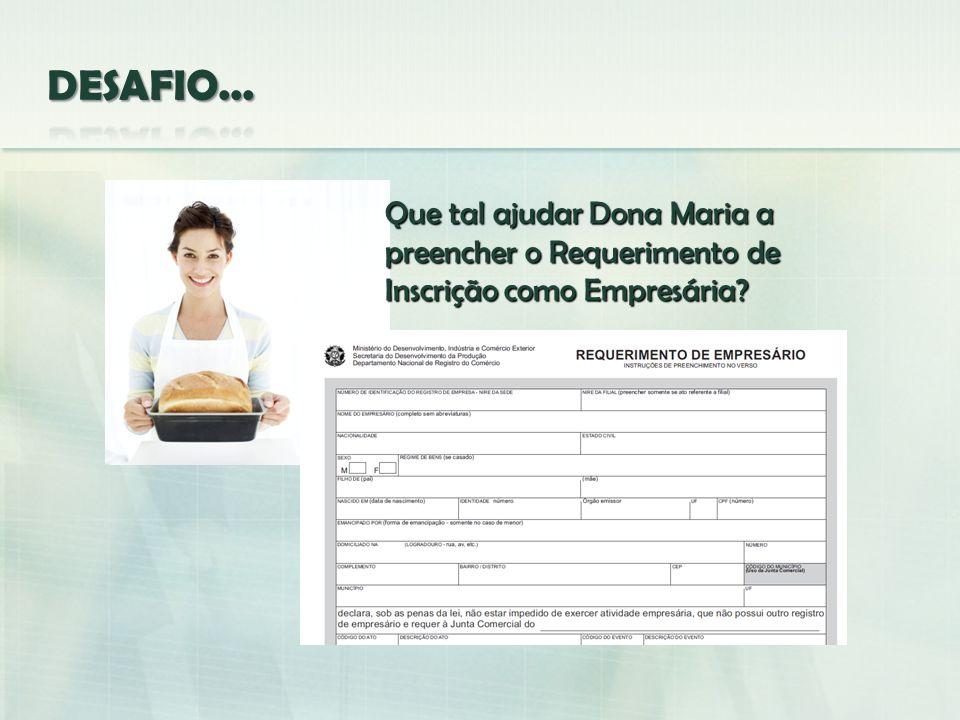 DESAFIO... Que tal ajudar Dona Maria a preencher o Requerimento de Inscrição como Empresária